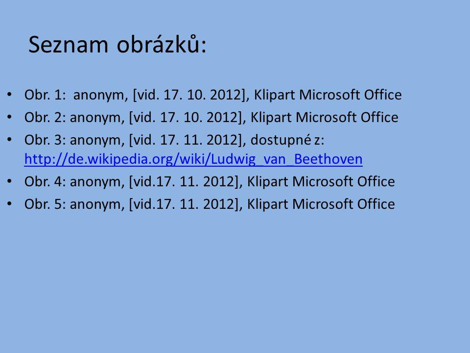 Seznam obrázků: Obr. 1: anonym, [vid. 17. 10. 2012], Klipart Microsoft Office. Obr. 2: anonym, [vid. 17. 10. 2012], Klipart Microsoft Office.